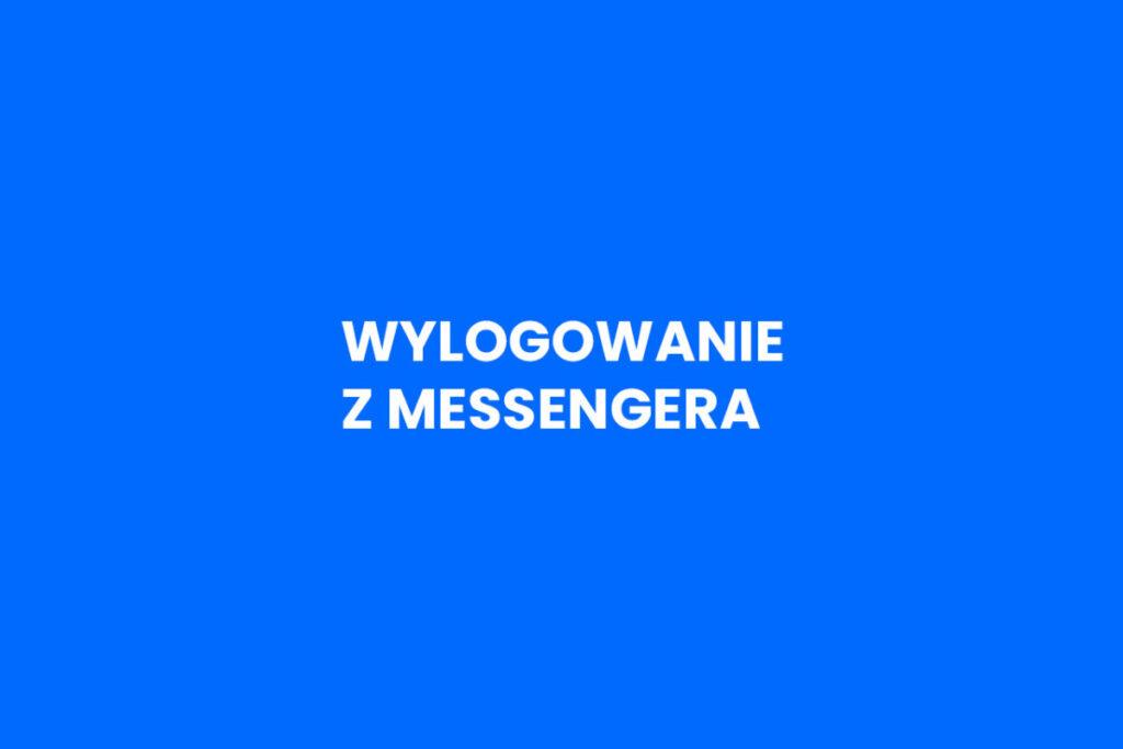 Jak wylogować się z Messengera na telefonie?