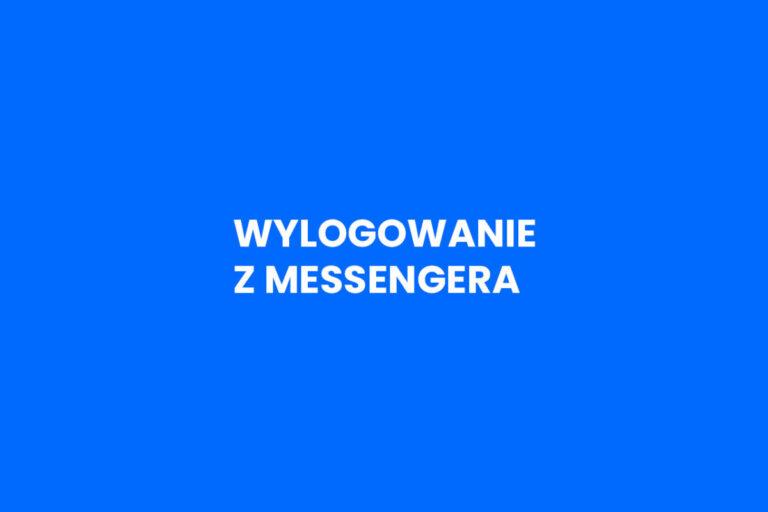 Jak wylogować się z Messengera
