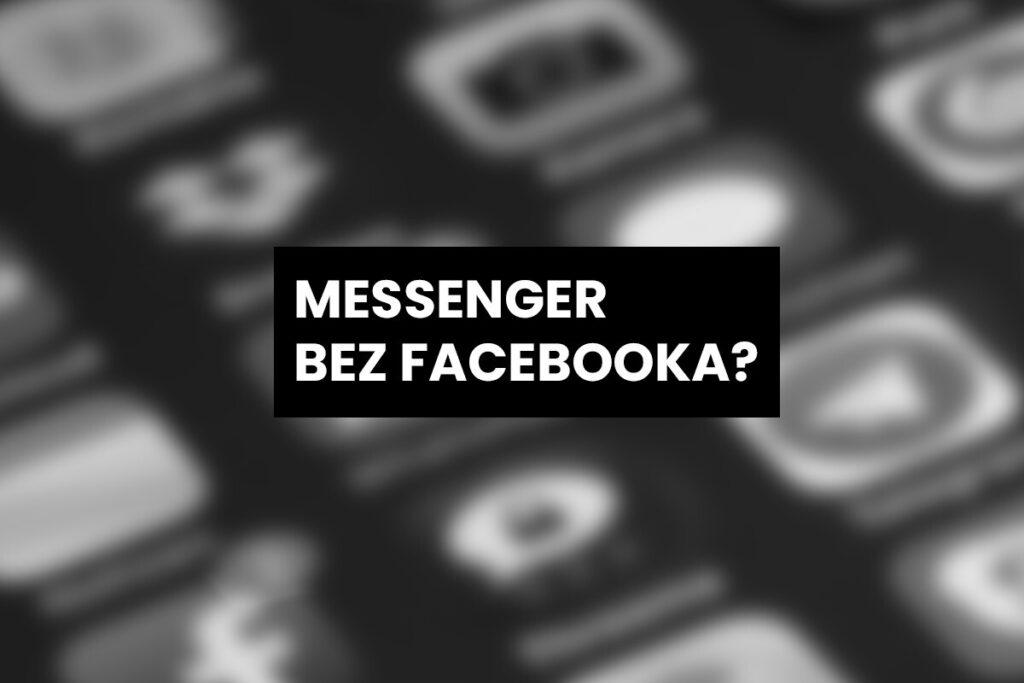 Czy da się założyć Messenger bez Facebooka?