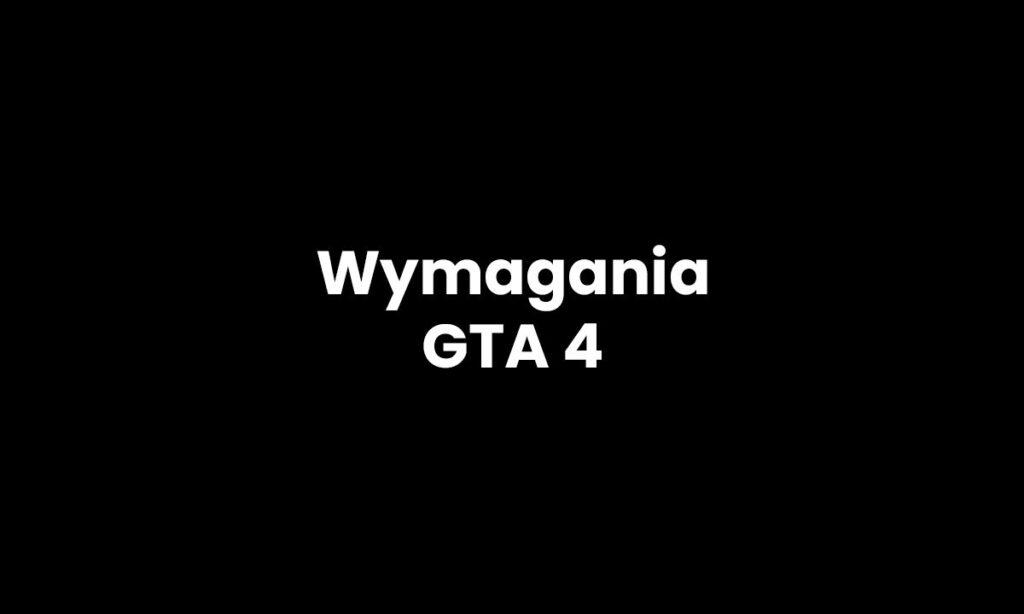 GTA 4 - wymagania sprzętowe na PC
